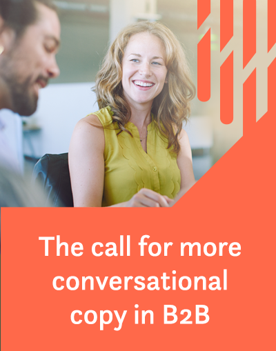 The call for more conversational copy in B2B
