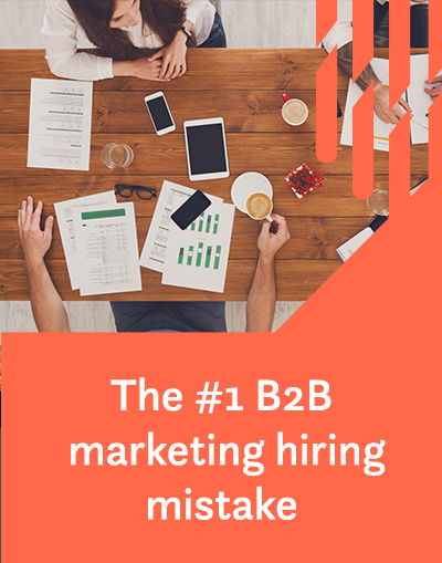 The #1 B2B marketing hiring mistake